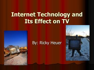 Internet Technology and Its Effect on TV