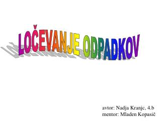 avtor: Nadja Kranjc, 4.b mentor: Mladen Kopasič