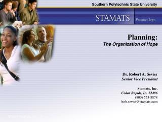 Planning:  The Organization of Hope Dr. Robert A. Sevier Senior Vice President Stamats, Inc.