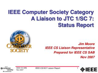 IEEE Computer Society Category A Liaison to JTC 1/SC 7: Status Report