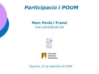 Participaci ó  i POUM Marc Parés i Franzi marc.pares@uabt