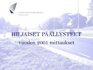 HILJAISET PÄÄLLYSTEET vuoden 2001 mittaukset