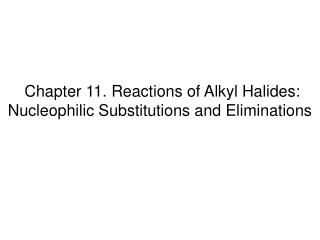 Chapter 11. Reactions of Alkyl Halides:  Nucleophilic Substitutions and Eliminations