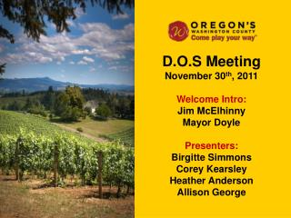 D.O.S Meeting November 30 th , 2011 Welcome Intro: Jim McElhinny Mayor Doyle Presenters: