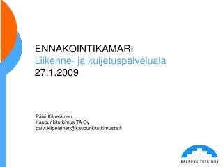 ENNAKOINTIKAMARI  Liikenne- ja kuljetuspalveluala 27.1.2009