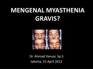 MENGENAL MYASTHENIA GRAVIS?