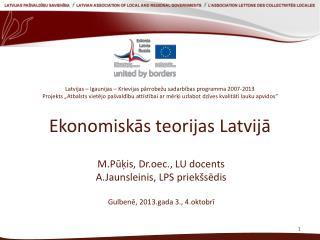 M.Pūķis, Dr.oec., LU docents A.Jaunsleinis, LPS priekšsēdis Gulbenē, 2013.gada 3., 4.oktobrī