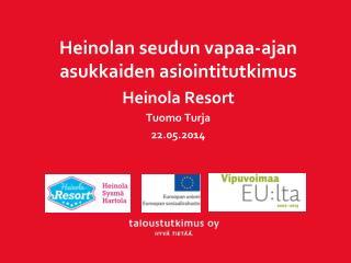 Heinolan seudun vapaa-ajan asukkaiden asiointitutkimus Heinola Resort Tuomo Turja 22.05.2014