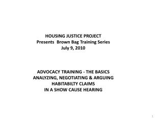HOUSING JUSTICE PROJECT  Presents  Brown Bag Training Series July 9, 2010    ADVOCACY TRAINING - THE BASICS ANALYZING, N