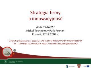 Strategia firmy  a innowacyjność  Robert Utrecht Nickel Technology Park Poznań