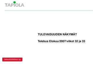 TULEVAISUUDEN NÄKYMÄT Telebus Elokuu/2007/viikot 32 ja 33