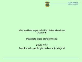 KOV keskkonnaspetsialistide pädevuskoolituse programm Maardlate alade planeerimisest märts 2012