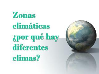 Zonas clim ticas  por qu  hay diferentes climas