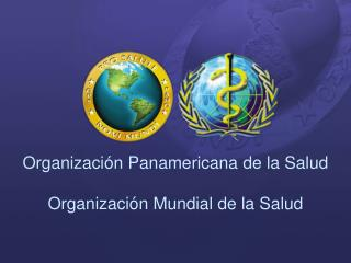 Organizaci n Panamericana de la Salud   Organizaci n Mundial de la Salud