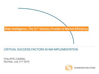 CRITICAL SUCCESS FACTORS IN IMA IMPLEMENTATION  PHILIPPE CARREL Mumbai, July 21st 2010