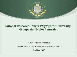 National Research Tomsk Polytechnic University –  Groupe  des  Ecoles Centrales