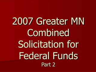 2007 Greater MN Combined Solicitation for Federal Funds  Part 2