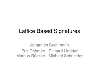 Lattice Based Signatures