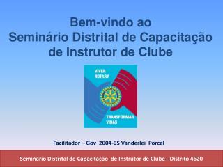 Bem-vindo ao Seminário Distrital de Capacitação de Instrutor de Clube