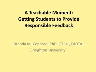 A Teachable Moment:  Getting Students to Provide  Responsible Feedback