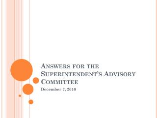 Answers for the Superintendent's Advisory Committee