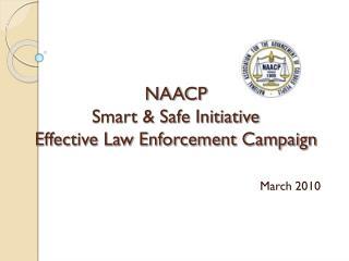 NAACP  Smart  Safe Initiative  Effective Law Enforcement Campaign