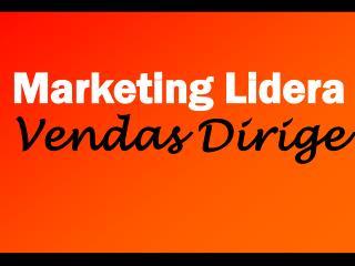 Marketing Lidera Vendas Dirige