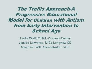 Leslie Wolff, OTR/L-Progress Center Jessica Lawrence, M Ed-Longview SD