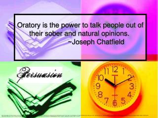 Oratory is the power to talk people out of their sober and natural opinions.  ~Joseph Chatfield