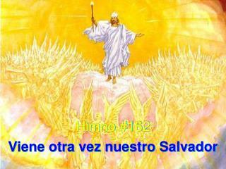 Himno #162 Viene otra vez nuestro Salvador