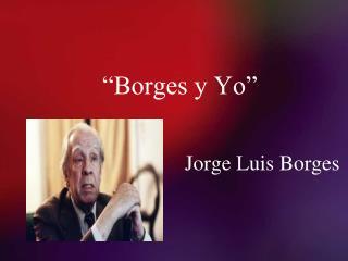 """""""Borges y Yo"""""""