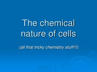 The chemical nature of cells