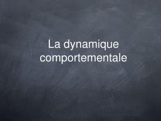 La dynamique comportementale