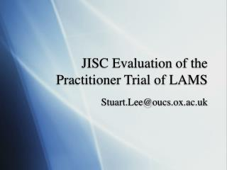 JISC Evaluation of the Practitioner Trial of LAMS