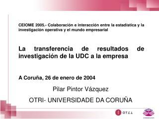 Pilar Pintor Vázquez OTRI- UNIVERSIDADE DA CORUÑA