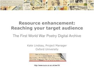 Resource enhancement:  Reaching your target audience The First World War Poetry Digital Archive