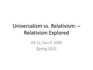 Universalism vs. Relativism: – Relativism Explored