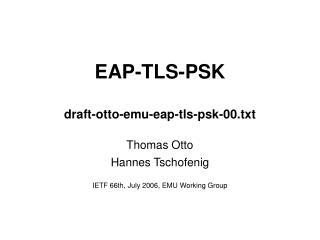 EAP-TLS-PSK draft-otto-emu-eap-tls-psk-00.txt