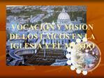 VOCACI N Y MISION DE LOS LAICOS EN LA IGLESIA Y EL MUNDO