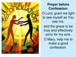 Prayer before Confession:  O Lord, grant me light to see myself as You see me,