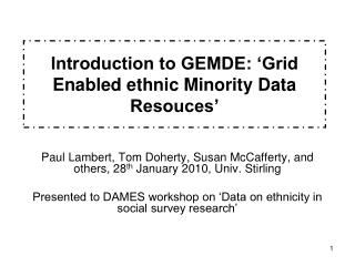 Introduction to GEMDE: 'Grid Enabled ethnic Minority Data Resouces'