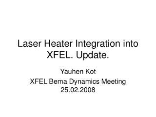 Laser Heater Integration into XFEL. Update.