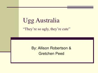 "Ugg Australia ""They're so ugly, they're cute"""