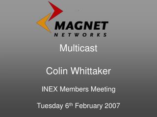 Multicast Colin Whittaker INEX Members Meeting Tuesday 6 th  February 2007