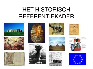 HET HISTORISCH REFERENTIEKADER
