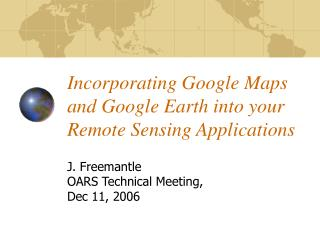 Incorporating Google Maps and Google Earth into your Remote Sensing Applications