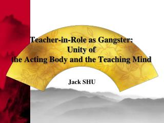 Teacher-in-Role as Gangster: Unity of  the Acting Body and the Teaching Mind