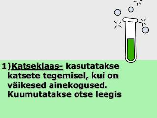 2.  Keeduklaas-  kasutatakse vedelike soojendamiseks ja