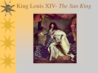King Louis XIV-  The Sun King