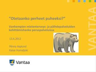 13.6.2012 Minna Asplund Kaisa Humaljoki